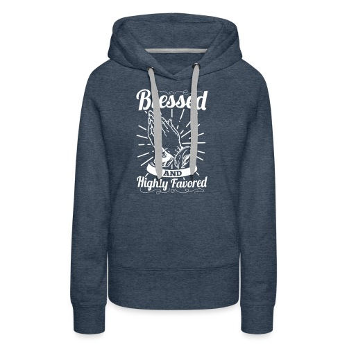 Blessed And Highly Favored (White Letters) - Women's Premium Hoodie