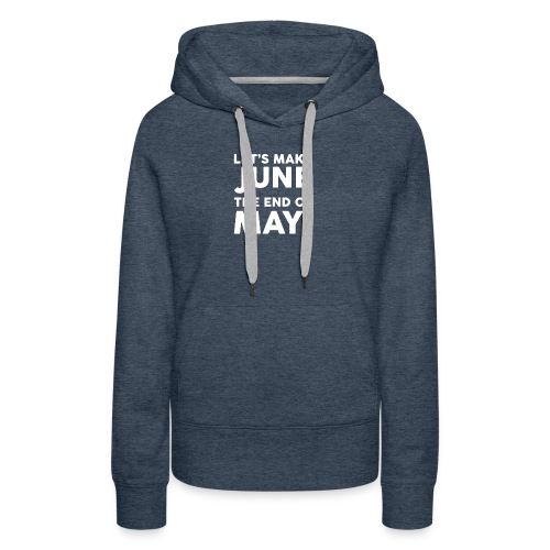 The End Of May Funny - Women's Premium Hoodie