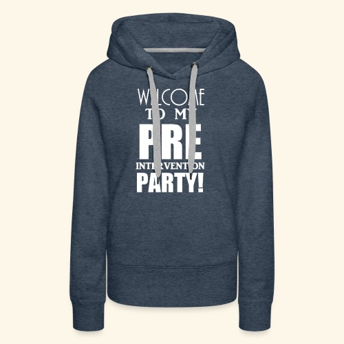 pre intervention party - Women's Premium Hoodie
