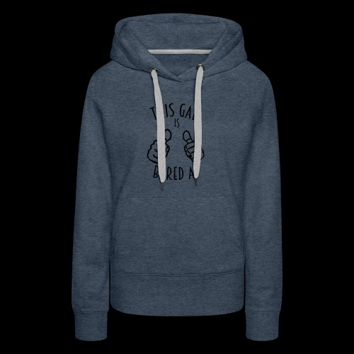 This Gal Is Bored As F*#k - Women's Premium Hoodie