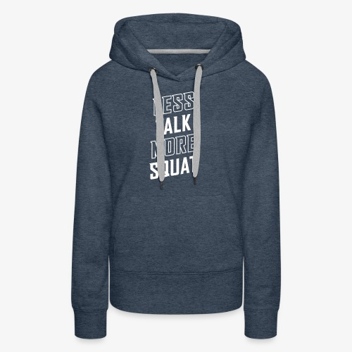 Less Talk More Squat - Women's Premium Hoodie