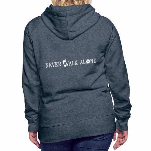 NEVER WALK ALONE - Women's Premium Hoodie
