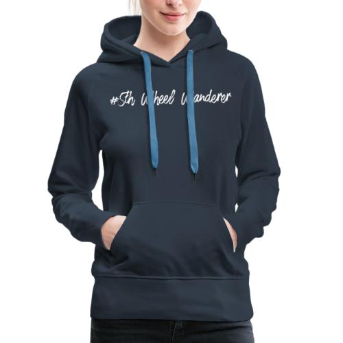 #5th Wheel Wanderer - Women's Premium Hoodie