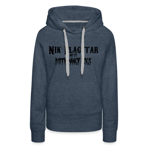 Nik Flagstar and His Dirty Mangy Dogs - Women's Premium Hoodie
