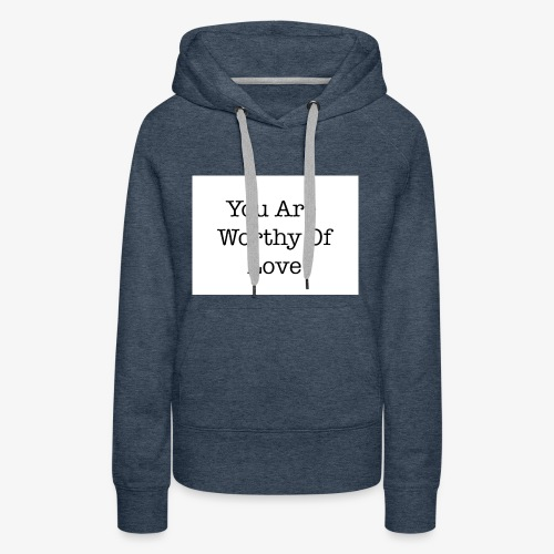 You Are Worthy Of Love - Women's Premium Hoodie