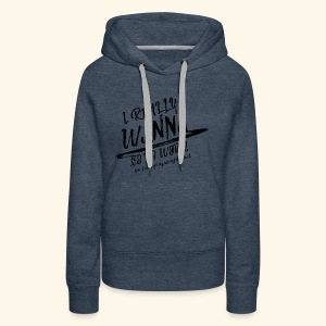 I really WANNA go to work! - Women's Premium Hoodie