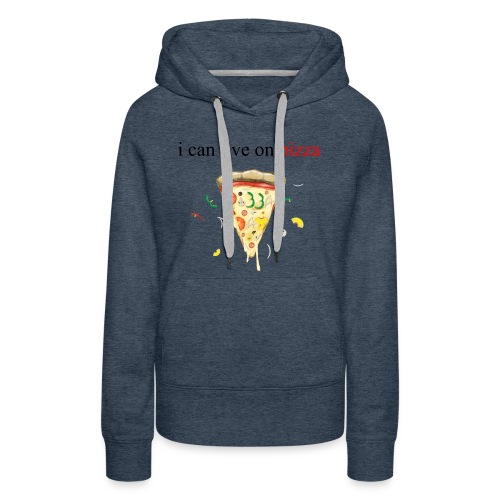 i can live on pizza - Women's Premium Hoodie