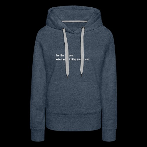 I'm the person who keeps killing you in cod. - Women's Premium Hoodie