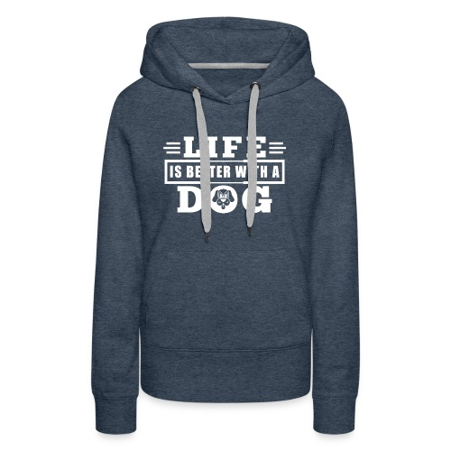 Life is better with a dog - Women's Premium Hoodie