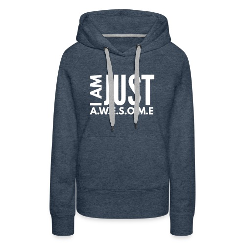 I AM JUST AWESOME - WHITE CLASSIC - Women's Premium Hoodie
