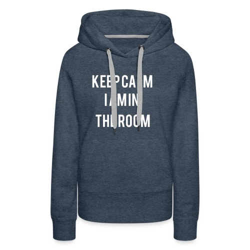 I'm here keep calm - Women's Premium Hoodie