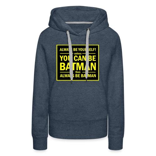 batman always be yourself ! - Women's Premium Hoodie