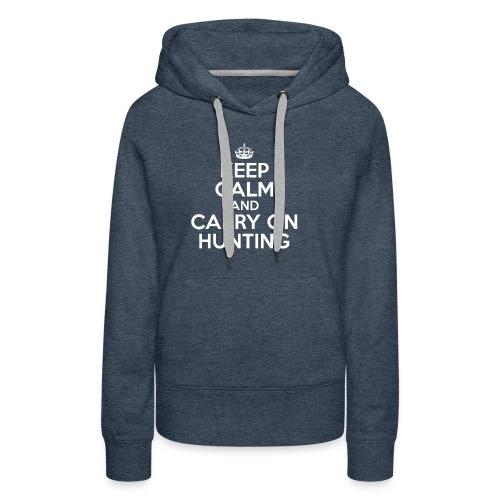 Keep Calm and Carry On Hunting Sweatshirt, Hoodie - Women's Premium Hoodie