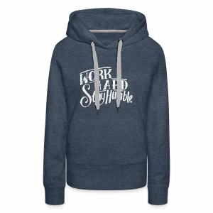 work hard stay humble - Women's Premium Hoodie