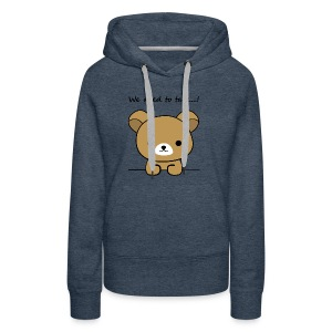 Bear we need to talk - Women's Premium Hoodie