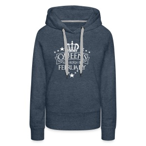 Queens Are Born In February - Women's Premium Hoodie