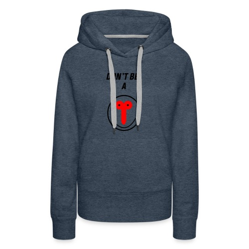 DON'T BE A DICK - Women's Premium Hoodie