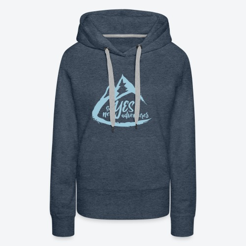 Say Yes to Adventure - Coloured - Women's Premium Hoodie