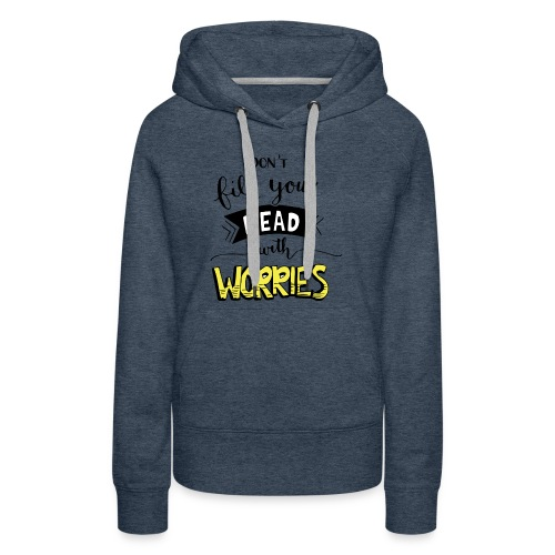 Don't fill your head with worries - Women's Premium Hoodie