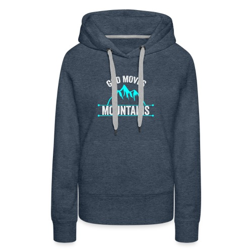 God Moves Mountains - Women's Premium Hoodie