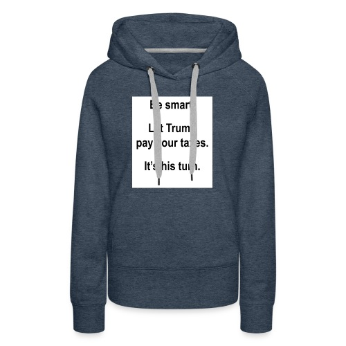 Be_smart-_Let_Trump_pay_your_taxes- - Women's Premium Hoodie