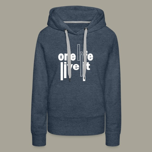 A Life - Live It Saying Idea Statement - Women's Premium Hoodie