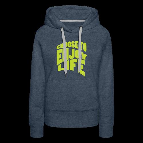 Choose to Enjoy Life - Women's Premium Hoodie