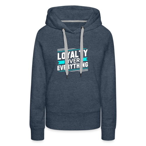 Loyalty Over Everything - Women's Premium Hoodie