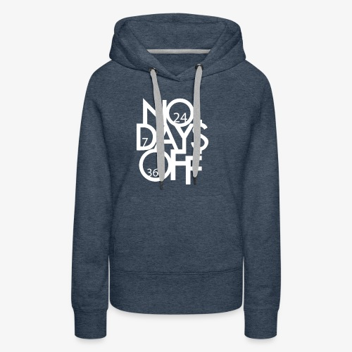 No Days Off - White Font - Women's Premium Hoodie