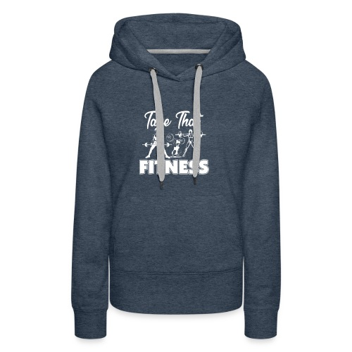 Take That Fitness is a Lifestyle - Women's Premium Hoodie