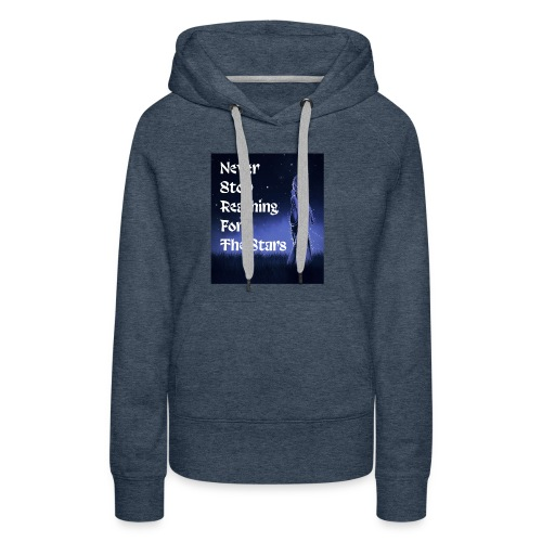 Never stop reaching for the stars - Women's Premium Hoodie