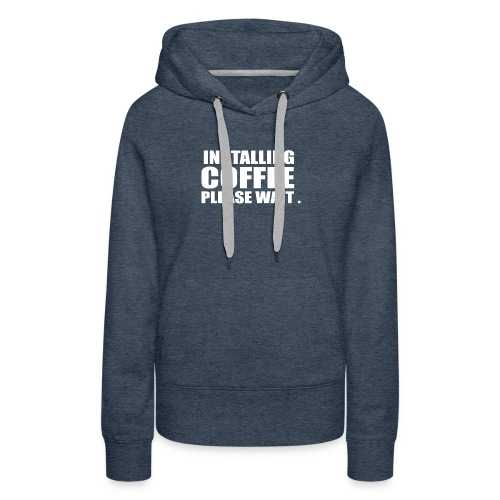 installing coffee please wait - Women's Premium Hoodie