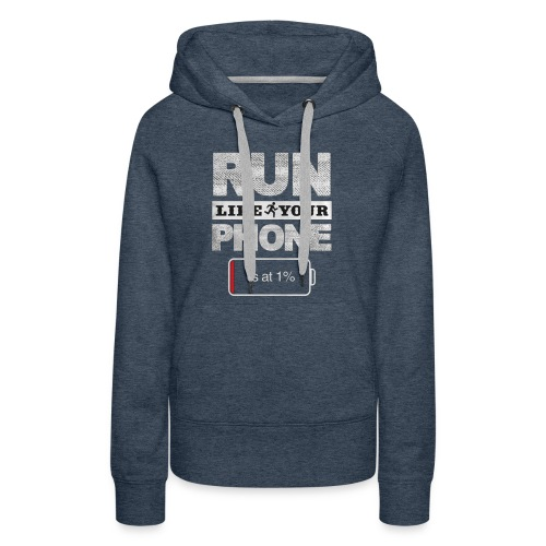 Run Like Your Phone t shirt - Women's Premium Hoodie