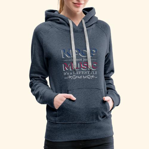 Kpop is not just Music is a Lifestyle - Women's Premium Hoodie