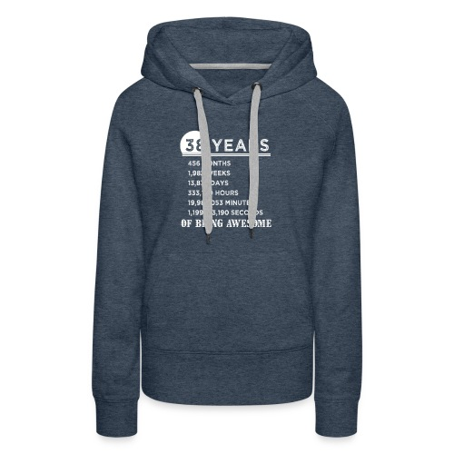 38th Birthday Gifts 38 Years Old of Being Awesome - Women's Premium Hoodie