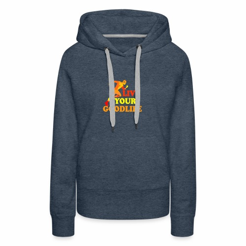 live your goodlife T-shirt - Women's Premium Hoodie