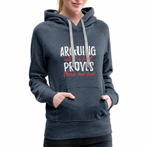 Arguing with a Fool - Women's Premium Hoodie