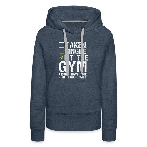 Taken Single At The Gym - Women's Premium Hoodie