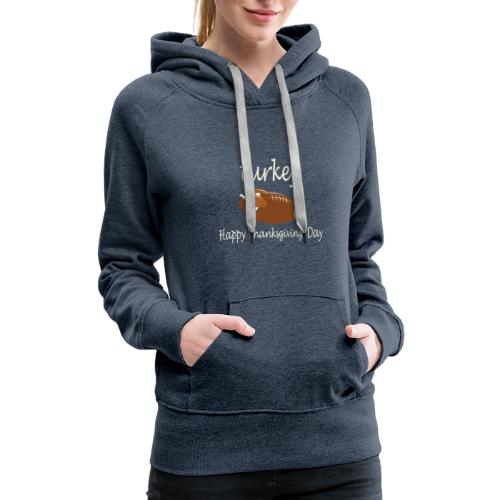 Thanksgiving Day Funny Trukey And Touchdown - Women's Premium Hoodie