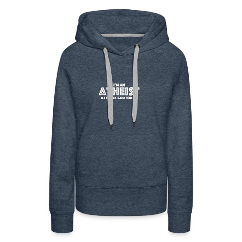 I'm an atheist & I thank God for it. - Women's Premium Hoodie