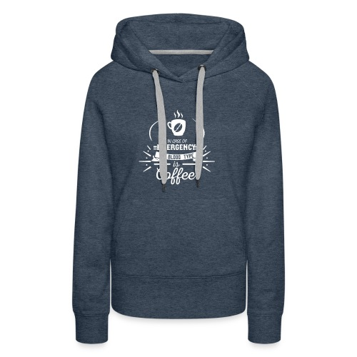Coffee Blood Type | White Letters - Women's Premium Hoodie