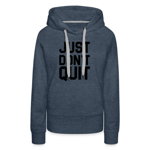Just don't Quit- Just Do It - Women's Premium Hoodie