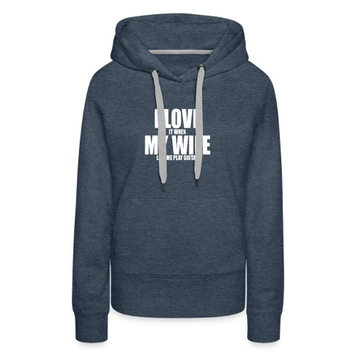 i love it when my wife lets me play guitar - Women's Premium Hoodie