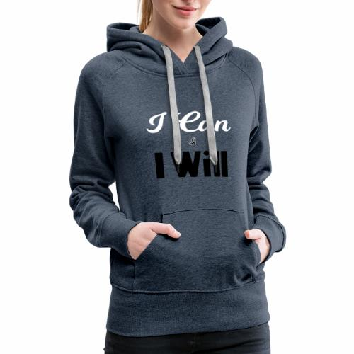I can and I will - Women's Premium Hoodie