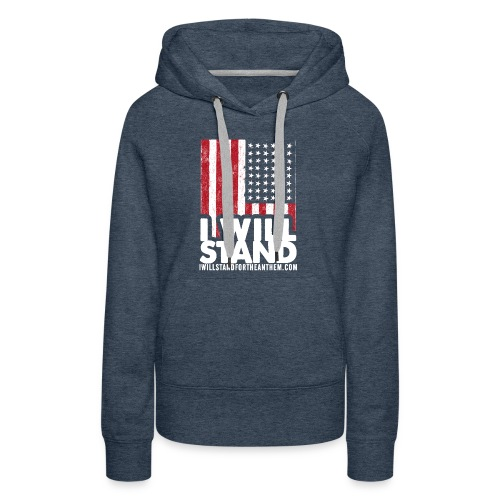 The Original I Will Stand For The Anthem Design - Women's Premium Hoodie