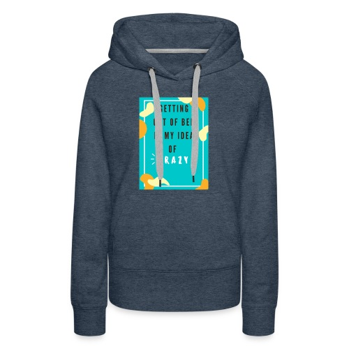 Getting out of bed is crazy - Women's Premium Hoodie