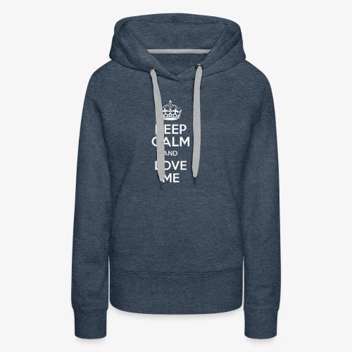 keep calm and love me - Women's Premium Hoodie