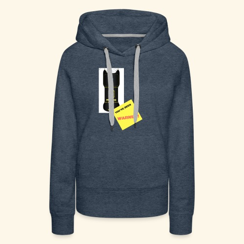 YOU'VE BEEN WARNED taser. - Women's Premium Hoodie