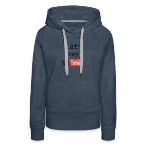 Eat Pray YouTube Shirt - Women's Premium Hoodie