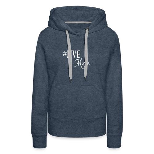 #LiveMore - Women's Premium Hoodie